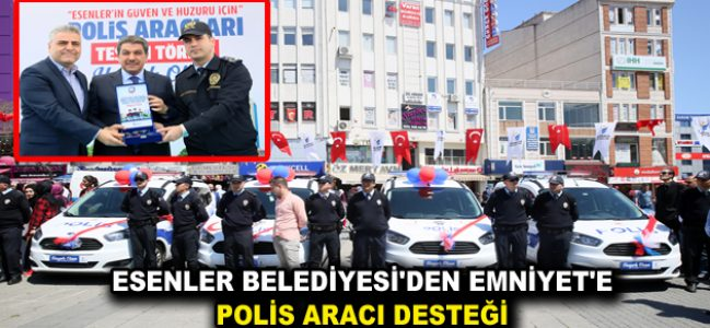 ESENLER BELEDİYESİ'DEN EMNİYET'E POLİS ARACI DESTEĞİ