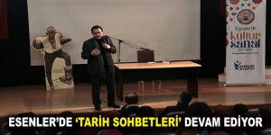 """Esenler'de """"Tarih Sohbetleri"""" devam ediyor"""