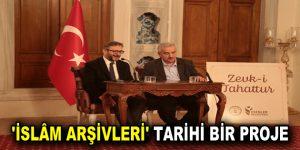 'İSLÂM ARŞİVLERİ' TARİHİ BİR PROJE