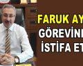Faruk Aydın görevinden istifa etti