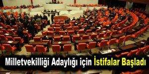 Milletvekilliği adaylığı için istifalar başladı