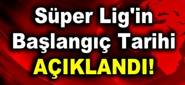 Süper Lig'in başlangıç tarihi açıklandı!