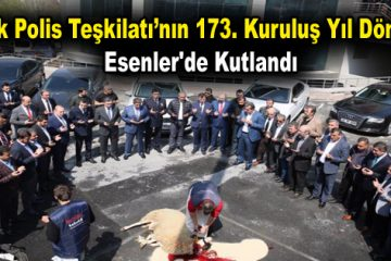 Türk Polis Teşkilatı'nın 173. Kuruluş Yıl Dönümü Esenler'de kutlandı