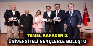 TEMEL KARADENİZ ÜNİVERSİTELİ GENÇLERLE BULUŞTU