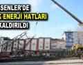 ESENLER'DE YÜKSEK ENERJİ HATLARI KALDIRILDI