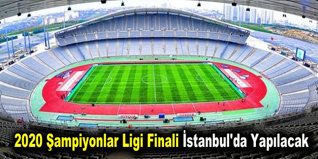 2020 Şampiyonlar Ligi finali İstanbul'da yapılacak