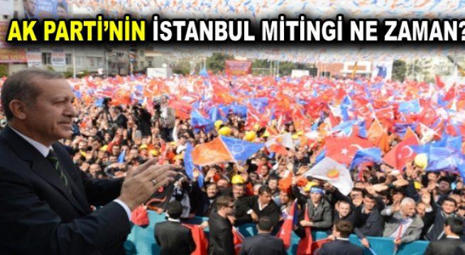 AK Parti'nin İstanbul mitingi ne zaman yapılacak?