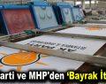 AK Parti ve MHP'den bayrak ittifakı