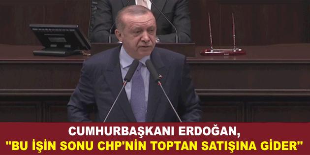 """ERDOĞAN, """"BU İŞİN SONU CHP'NİN TOPTAN SATIŞINA GİDER"""""""