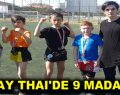 MUAY THAI'DE 9 MADALYA