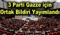 3 parti Gazze için ortak bildiri yayımlandı