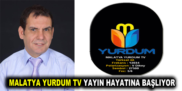MALATYA YURDUM TV YAYIN HAYATINA BAŞLIYOR