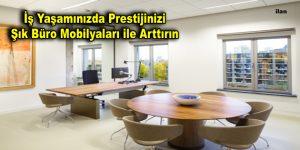 İş Yaşamınızda Prestijinizi Şık Büro Mobilyaları ile Arttırın