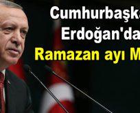 Cumhurbaşkanı Erdoğan'dan Ramazan ayı mesajı