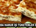 SAHURDA HAMUR İŞİ TÜKETENLER DİKKAT!