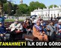 SULTANAHMET'İ İLK DEFA GÖRDÜLER
