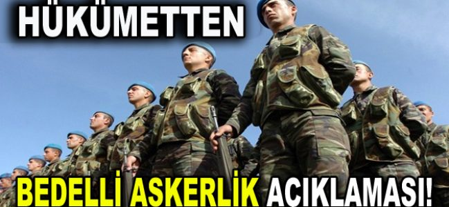 """Hükümetten """"Bedelli Askerlik"""" açıklaması"""