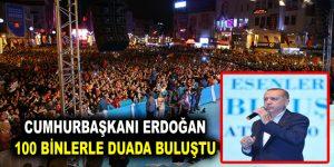 ERDOĞAN 100 BİNLERLE DUADA BULUŞTU