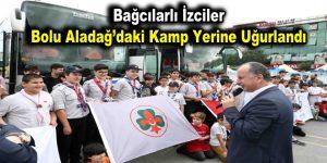 Bağcılarlı izciler Bolu Aladağ'daki kamp yerine uğurlandı