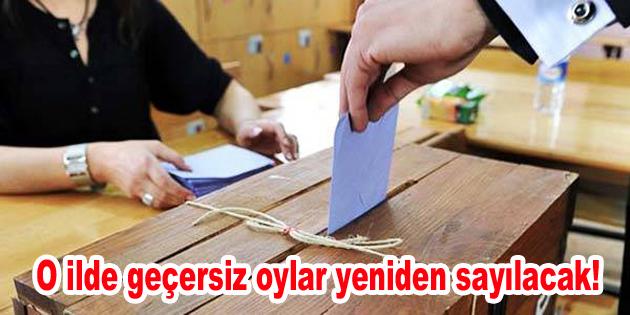 O ilde geçersiz oylar yeniden sayılacak!