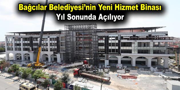 Bağcılar Belediyesi'nin yeni hizmet binası yıl sonunda açılıyor