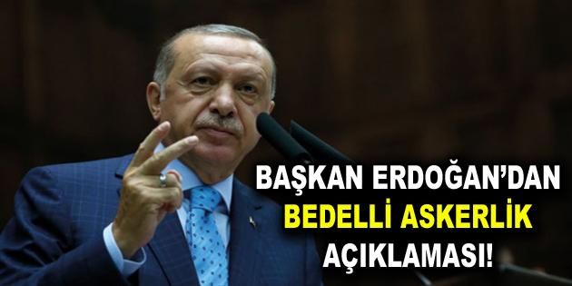 Başkan Erdoğan'dan bedelli açıklaması