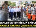 ESENLER'DE 150 KİŞİLİK EKİPLE MAHALLE TARAMA ÇALIŞMALARI