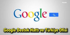 Google Destek Hattı ve Türkiye Ofisi