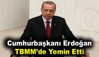 Cumhurbaşkanı Erdoğan, TBMM'de yemin etti