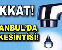 İstanbul'da su kesintisi!