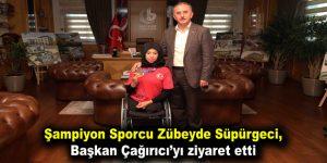 Şampiyon Zübeyde Süpürgeci, Başkan Çağırıcı'yı ziyaret etti