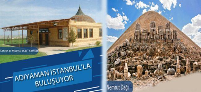 """ADIYAMAN'IN """"GÜZELLİKLERİ"""" İSTANBUL'DA BULUŞUYOR"""