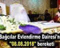 """Bağcılar Evlendirme Dairesi'nde """"08.08.2018"""" bereketi"""