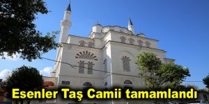 Esenler Taş Camii tamamlandı