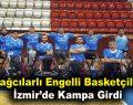 Bağcılarlı engelli basketçiler İzmir'de kampa girdi