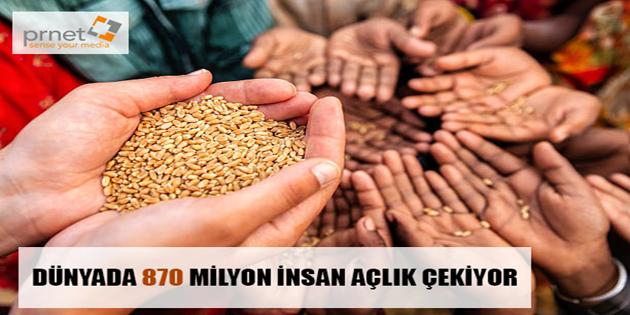 DÜNYADA 870 MİLYON İNSAN AÇLIK ÇEKİYOR