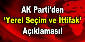 AK Parti'den yerel seçim ve ittifak açıklaması