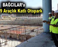 Bağcılar'a 4 bin 099 araçlık katlı otopark