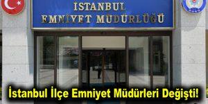 İstanbul ilçe emniyet müdürleri değişti!