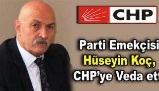 Hüseyin Koç, CHP'ye Veda etti