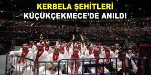 KERBELA ŞEHİTLERİ KÜÇÜKÇEKMECE'DE ANILDI