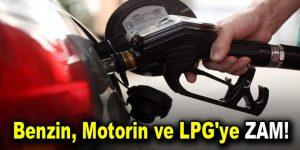 Benzin, motorin ve LPG'ye zam!