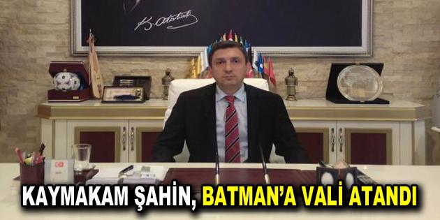 Esenler Kaymakamı Hulusu Şahin, Batman'a vali olarak atandı