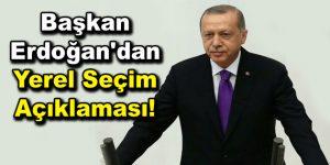 Başkan Erdoğan'dan Yerel Seçimler hakkında önemli açıklamalar