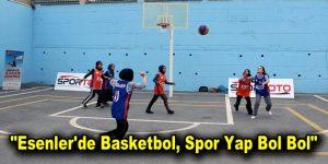 """""""Esenler'de Basketbol, Spor Yap Bol Bol"""""""