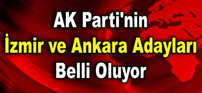 AK Parti'nin İzmir ve Ankara adayları belli oluyor