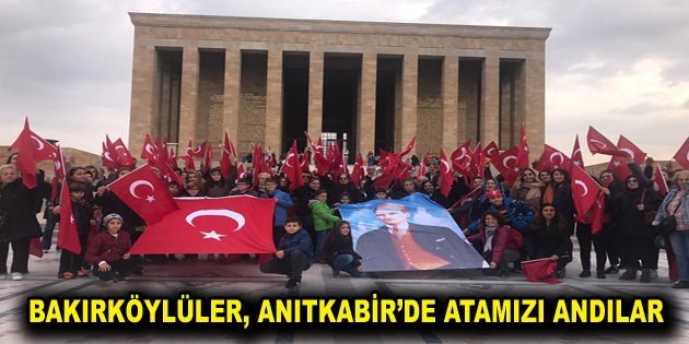 BAKIRKÖYLÜLER, ANITKABİR'DE ATAMIZI ANDILAR