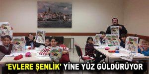 'EVLERE ŞENLİK' YİNE YÜZ GÜLDÜRÜYOR