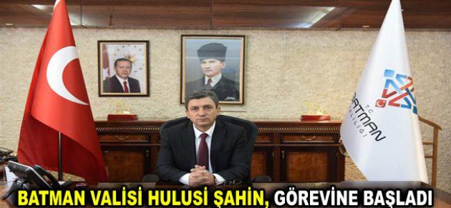 Batman Valisi Hulusi Şahin, görevine başladı