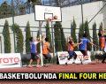 SOKAK BASKETBOLU'NDA FINAL FOUR HEYECANI